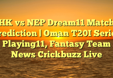 HK-vs-NEP-Dream11-Match-Prediction--Oman-T20I-Series-Playing11-Fantasy-Team-News-Crickbuzz-Live