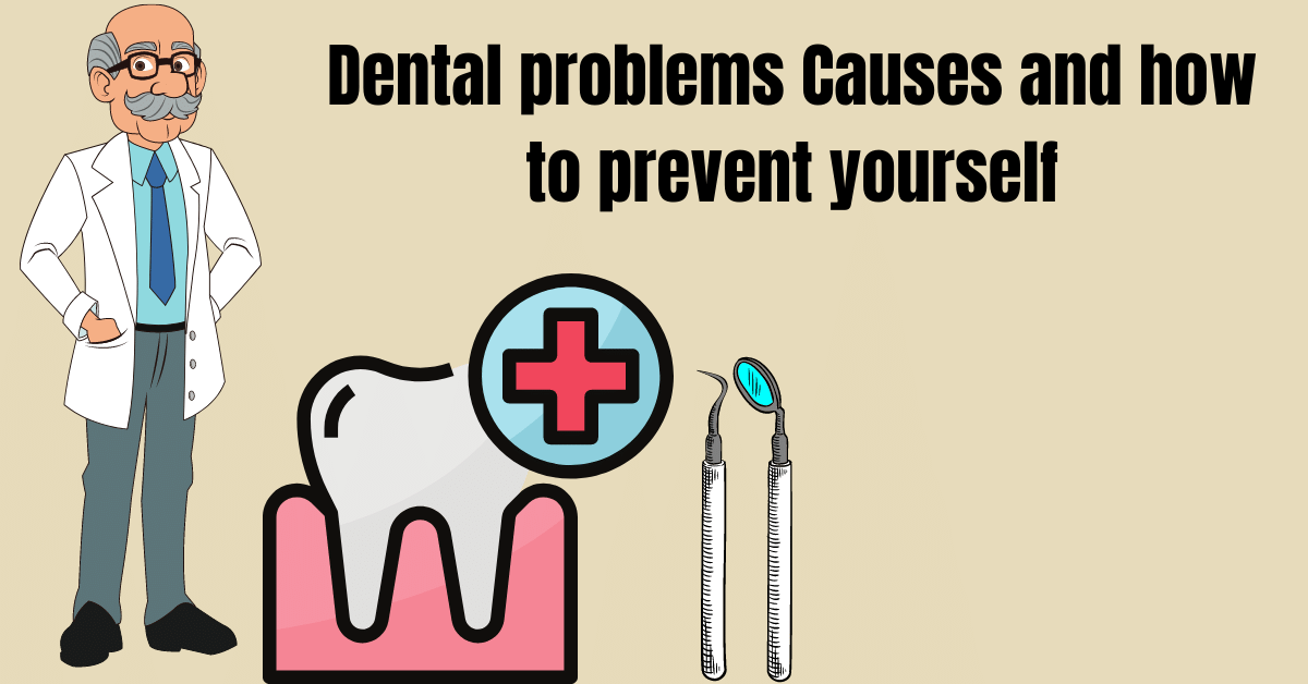 Dental problems Causes and how to prevent yourself