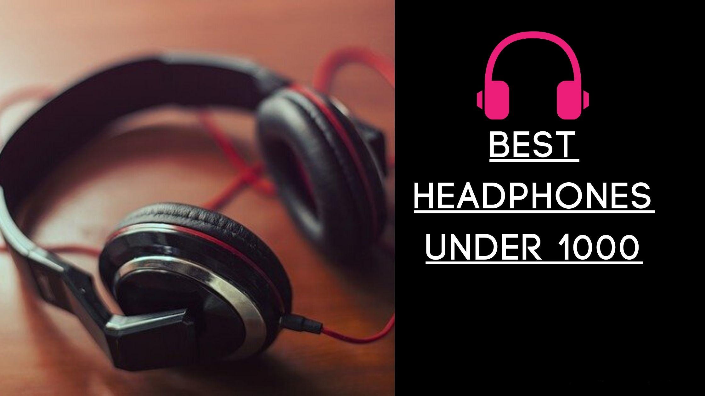 Best Over Ear Headphones Under 1000
