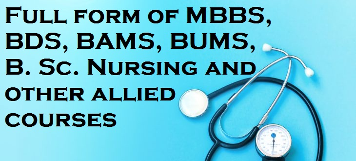 Full form of MBBS, BDS, BAMS, BUMS, B. Sc. Nursing and other allied courses